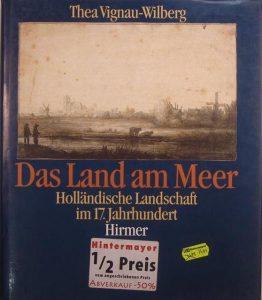 (Thea Vignau-Wilberg Das Land am Meer, Hollandische Landschaft im 17.Jahrhundert, Hirmer, (HZ1870