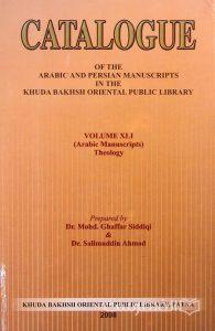 CATALOGUE, OF THE ARABIC AND PERSIAN MANUSCRIPTS IN THE KHUDA BAKHSH ORIENTAL PUBLIC LIBRARY, VOLUME XLI, Prepared by Dr. Mohd. Ghaffar Siddiqi & Dr. Salimuddin Ahmad, 2008, چاپ هند, (MZ2114)